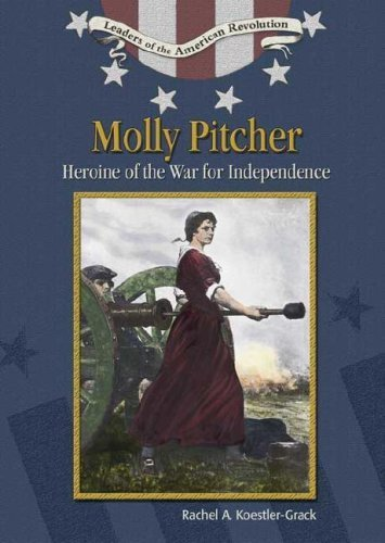 Molly Pitcher: Heroine of the War for Independence (Leaders of the American Revolution) by Rachel A. Koestler-Grack (2005-09-03)