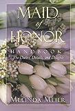 Maid of Honor Handbook: Duties, Details, and Delights, Melinda Meier, 0615161480