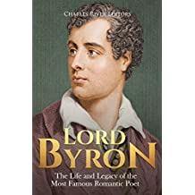 Lord Byron: The Life and Legacy of the Most Famous Romantic Poet (English Edition)