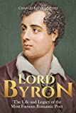 Lord Byron: The Life and Legacy of the Most Famous Romantic Poet