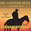 Dig Another Hole: A Western Novel Audiobook by Gerald Hartenhoff Narrated by John Tambascio