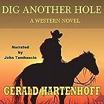 Dig Another Hole: A Western Novel   Gerald Hartenhoff