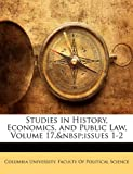 Studies in History, Economics, and Public Law, Volume 17, Nbsp;Issues 1-2, , 1143370236
