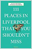 111 Places in Liverpool That You Shouldn't Miss (111 Places/111 Shops)