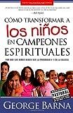 Cómo transformar a los niños en campeones espirituales: Por qué los  niños deben ser la prioridad #1 en la iglesia (Spanish Edition)