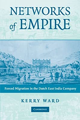 Networks of Empire: Forced Migration in the Dutch East India Company (Studies in Comparative World History)