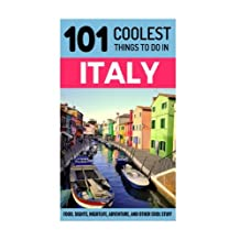 Italy: Italy Travel Guide: 101 Coolest Things to Do in Italy
