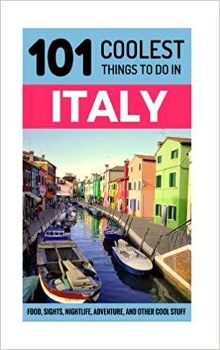 ?FULL? Italy: Italy Travel Guide: 101 Coolest Things To Do In Italy (Rome Travel Guide, Backpacking Italy, Venice, Milan, Florence, Tuscany, Sicily). pasar array include Online Comercio Gazette graduate