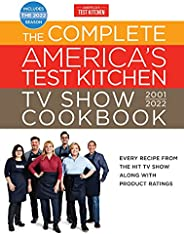 The Complete America's Test Kitchen TV Show Cookbook 2001–2022: Every Recipe from the Hit TV Show Along with P