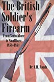 The British Soldiers Firearm, 1850-1864, C. H. Roads, 188484913X