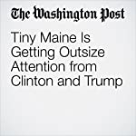 Tiny Maine Is Getting Outsize Attention from Clinton and Trump | Katie Zezima
