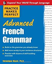 Practice Makes Perfect: Advanced French Grammar: All You Need to Know For Better Communication (Practice Makes Perfect Series) 1st (first) Edition by Mazet, V?? ronique published by McGraw-Hill (2008)