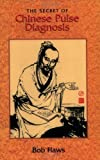 The Secret of Chinese Pulse Diagnosis by Flaws, Bob 2nd (second) Edition (1995)