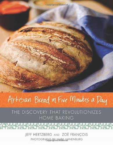 Artisan Bread in Five Minutes a Day: The Discovery That Revolutionizes Home Baking by Jeff Hertzberg, Zoe Francois