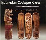 Indonesian Cockspur Cases : Kotak Taji: Bali, Lombok, Sulawesi, Kalimantan, van Donk, Pieter, 906194029X