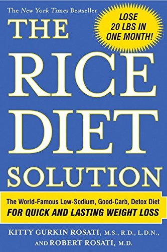 The Rice Diet Solution: The WorldFamous LowSodium GoodCarb Detox Diet For Quick and Lasting Weight Loss