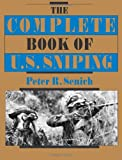 The Complete Book of U. S. Sniping, Peter R. Senich, 1581606109