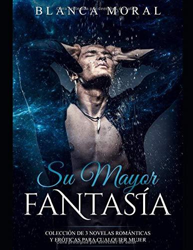 Su Mayor Fantasía: Colección de 3 Novelas Románticas y Eróticas ...
