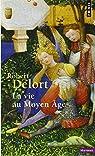 La vie au Moyen Age par Delort
