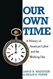 Our Own Time: A History of American Labor and the Working Day (Haymarket Series)