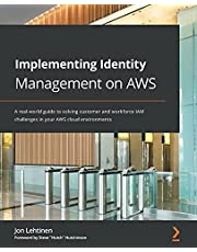 Implementing Identity Management on AWS: A real-world guide to solving customer and workforce IAM challenges in your AWS cloud environments