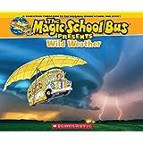 Magic School Bus Presents: Wild Weather: A Nonfiction Companion to the Original Magic School Bus Series