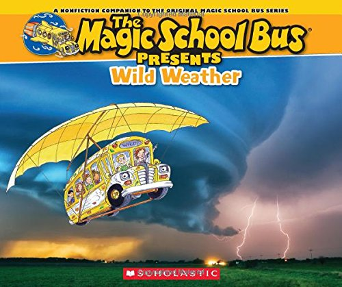 Magic School Bus Presents: Wild Weather: A Nonfiction Companion to the Original Magic School Bus Series
