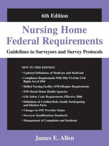 Nursing Home Federal Requirements: Guidelines to Surveyors and Survey Protocols, 6th Edition