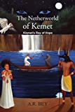 The Netherworld of Kemet, A. R. Bey, 1453584560