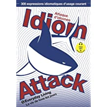 Idiom Attack Vol.1: Everyday Living (French edition): Everyday Living