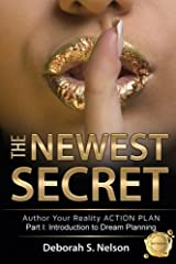 The Newest Secret: Part I: Introduction to Dream Planning (Author Your Reality Action Plan) (Volume 1) Paperback