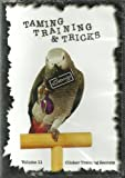 Parrot & Bird Taming, Training & Tricks, Volume 11: Clicker Training Secrets