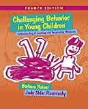 Challenging Behavior in Young Children: Understanding, Preventing and Responding Effectively (4th Edition)