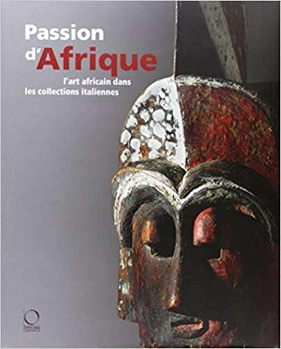 A Passion for Africa: Collecting African Art in Italy. A History