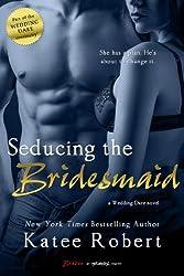 Seducing the Bridesmaid (Wedding Dare series)