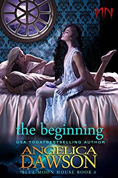 Blue Moon House: The Beginning: A Vampire Paranormal Romance by [Dawson, Angelica]