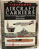Firepower Aircraft Carriers: Cutaway Illustrations, Performance Specifications, Mission Reports