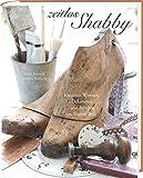 Zeitlos Shabby: Kreatives Wohnen, Dekorieren und Fertigen im Shabby Style