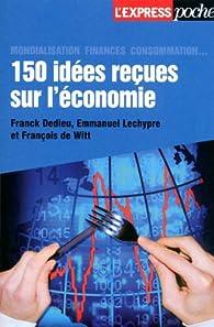 150 idées reçues sur l'économie par Franck Dedieu