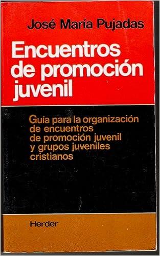 Encuentros de promocion juvenil: Guia para la organizacion de encuentros de promocion juvenil y grupos juveniles cristianos: 9788425412134: Amazon.com: ...