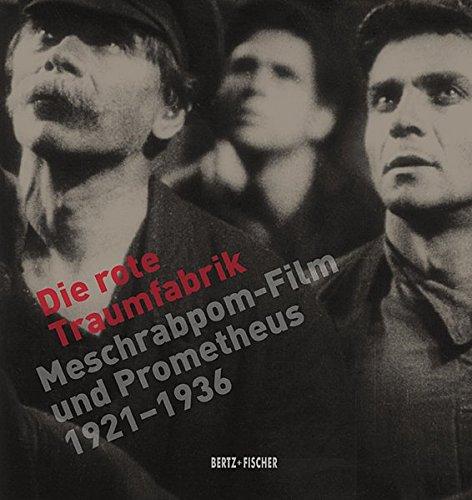 Die rote Traumfabrik: Meschrabpom-Film und Prometheus (1921-1936)