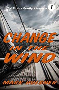 Change in the Wind (Barton Family Adventure Book 1) by [Huebner, Mark]