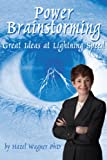 Power Brainstorming: Great Ideas at Lightning Speed (Brainiance Business Books Book 1)