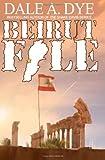 Beirut File, Dale Dye, 0989798305