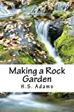 Making a Rock Garden, H. S. Adams, 1492122637