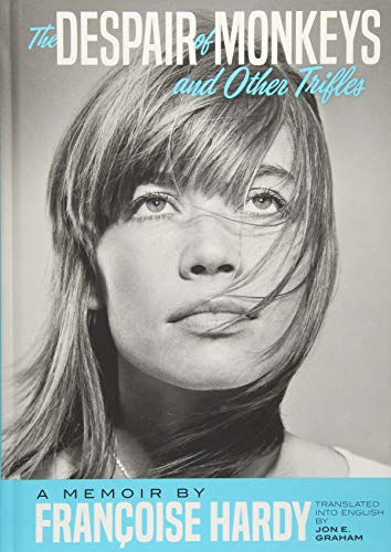 The Despair of Monkeys and Other Trifles: A Memoir by Françoise Hardy (Best Of Francoise Hardy)