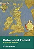 Britain and Ireland : A Concise History, Kramer, Jürgen, 0415311969