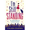I'm Still Standing: A feel good, laugh out loud romantic comedy