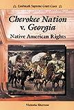 Cherokee Nation vs. Georgia, Victoria Sherrow, 0894908561