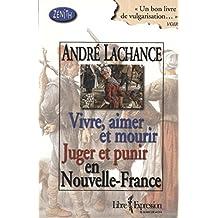Vivre, aimer et mourir Juger et punir en Nouvelle-France (Zénith) (French Edition)